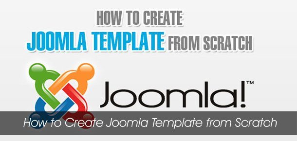 How to create joomla template from scratch for Joomla template creator open source