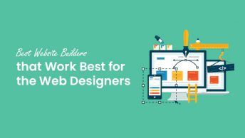Best Website Builders that Work Best for the Web Designers